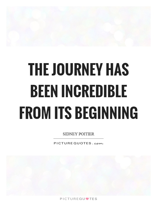 The journey has been incredible from its beginning Picture Quote #1