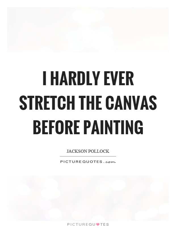I hardly ever stretch the canvas before painting Picture Quote #1