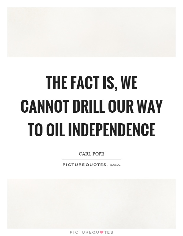 The fact is, we cannot drill our way to oil independence Picture Quote #1
