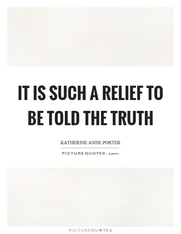 It is such a relief to be told the truth Picture Quote #1