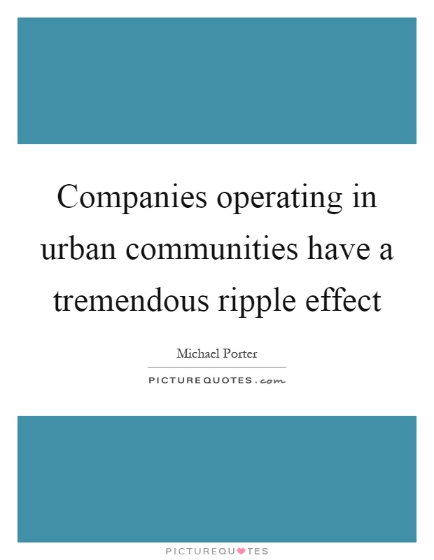 Companies operating in urban communities have a tremendous ripple effect Picture Quote #1