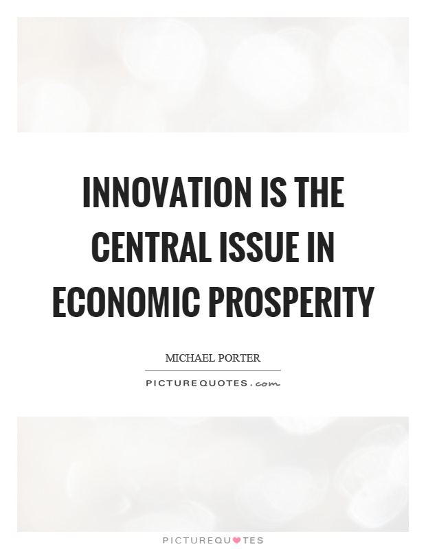 Innovation is the central issue in economic prosperity Picture Quote #1