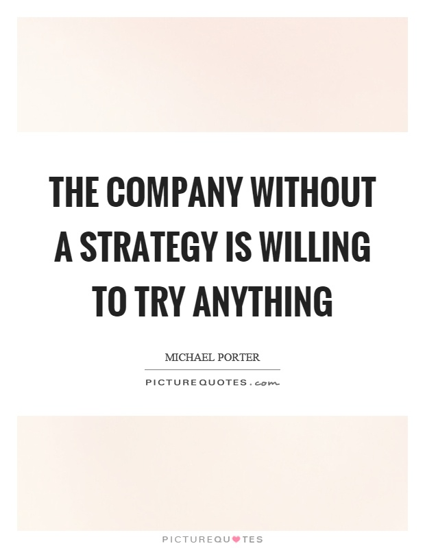 The company without a strategy is willing to try anything Picture Quote #1