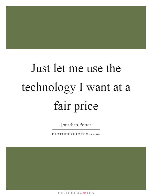 Just let me use the technology I want at a fair price Picture Quote #1