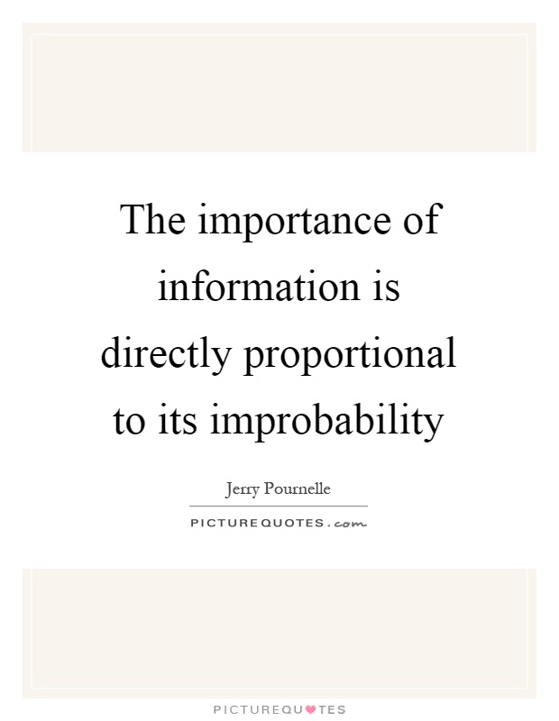 The importance of information is directly proportional to its improbability Picture Quote #1