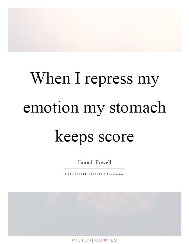 When I repress my emotion my stomach keeps score Picture Quote #1