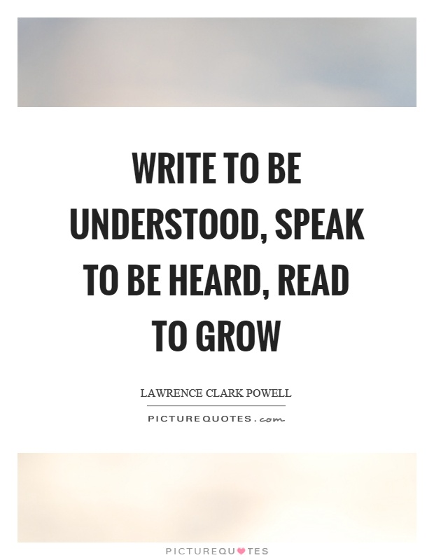 Write to be understood, speak to be heard, read to grow Picture Quote #1