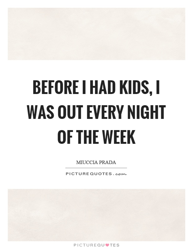 Before I had kids, I was out every night of the week Picture Quote #1