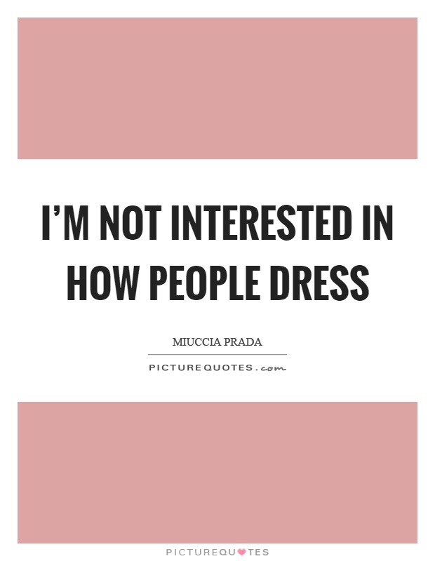 I'm not interested in how people dress Picture Quote #1