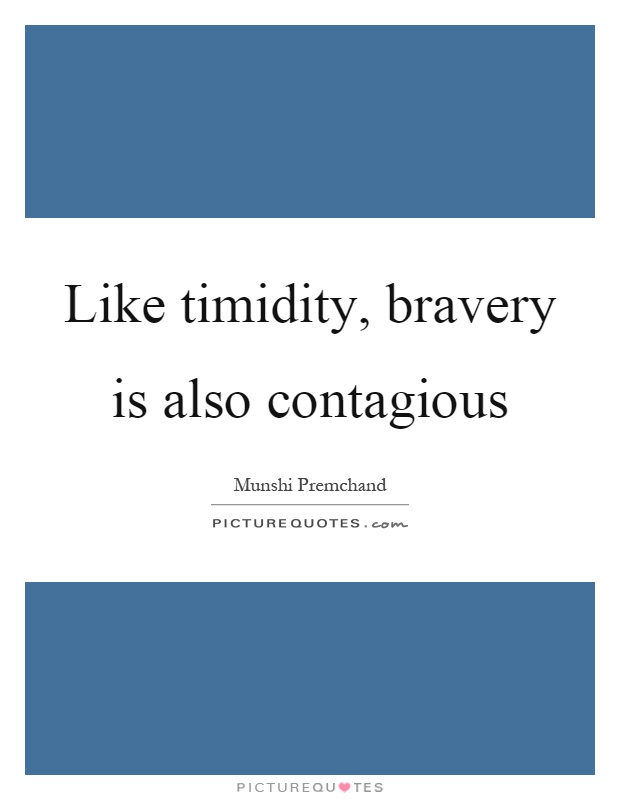 Like timidity, bravery is also contagious Picture Quote #1