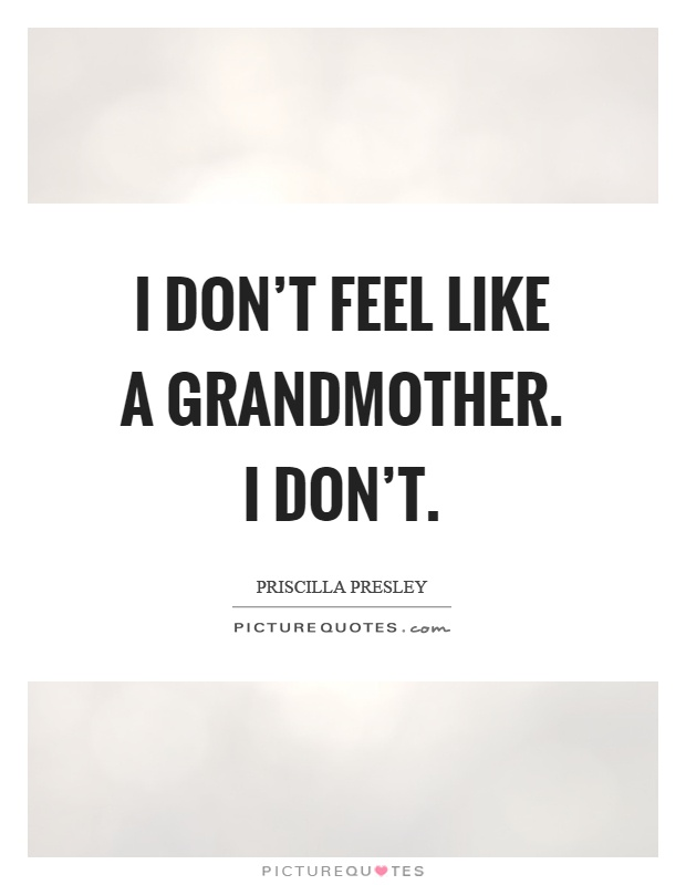 I don't feel like a grandmother. I don't Picture Quote #1