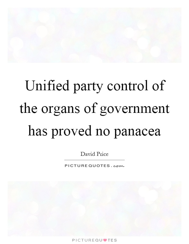 Unified party control of the organs of government has proved no panacea Picture Quote #1