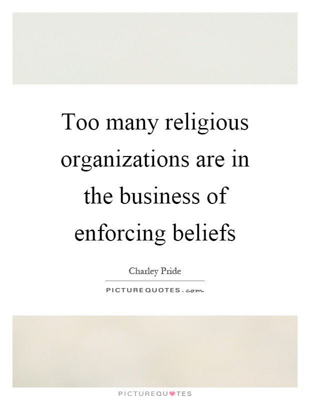Too many religious organizations are in the business of enforcing beliefs Picture Quote #1