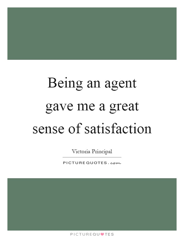 Being an agent gave me a great sense of satisfaction Picture Quote #1