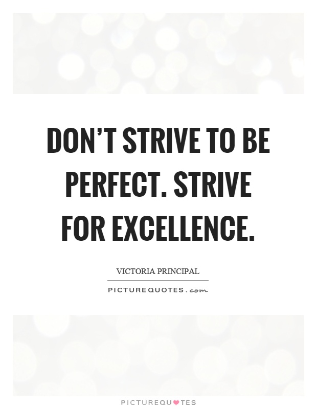Strive For Excellence Quotes | www.pixshark.com - Images ...