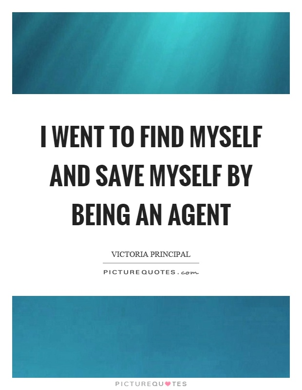 I went to find myself and save myself by being an agent Picture Quote #1