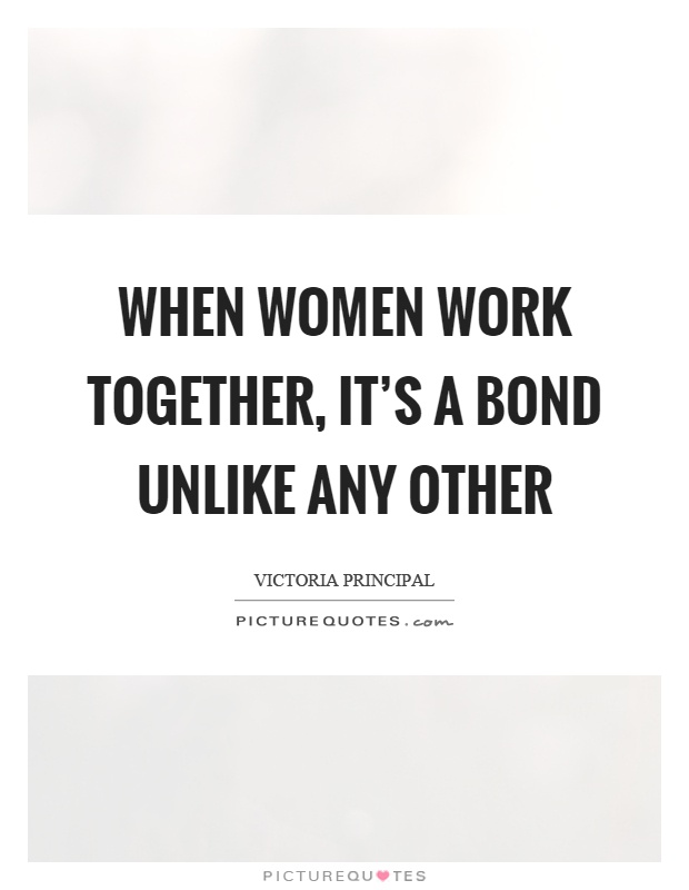 When women work together, it's a bond unlike any other Picture Quote #1