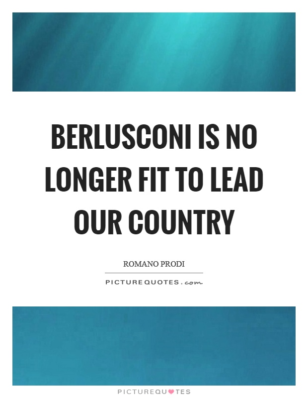 Berlusconi is no longer fit to lead our country Picture Quote #1