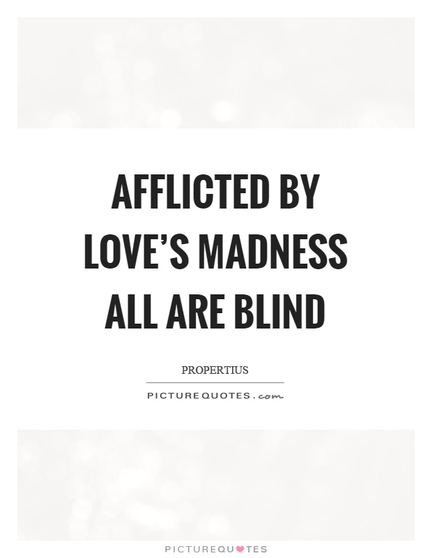 Afflicted by love's madness all are blind Picture Quote #1