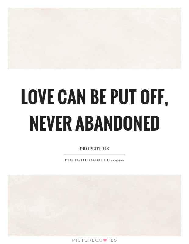 Love can be put off, never abandoned Picture Quote #1