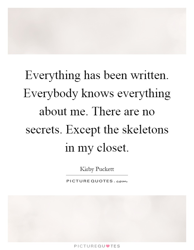 Everything Has Been Written Everybody Knows Everything About Picture Quotes