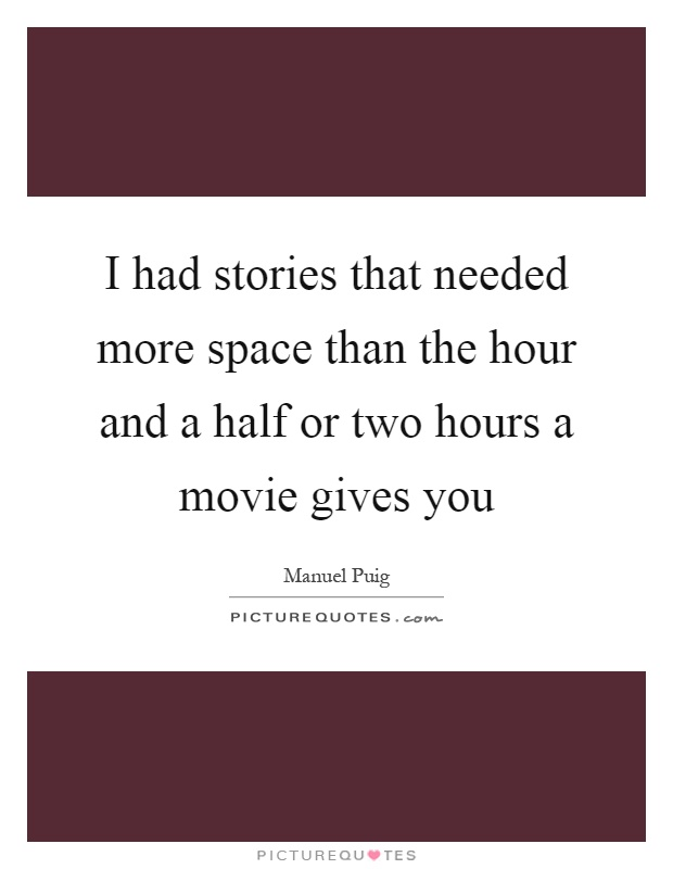 I had stories that needed more space than the hour and a half or two hours a movie gives you Picture Quote #1