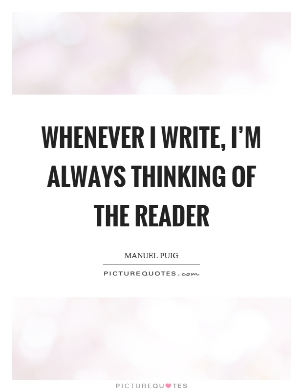 Whenever I write, I'm always thinking of the reader Picture Quote #1