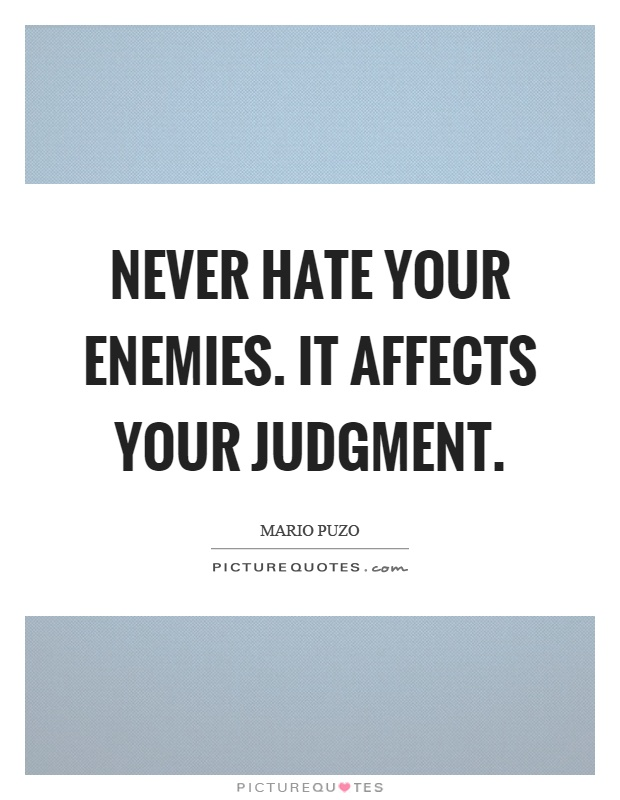 Never hate your enemies. It affects your judgment Picture Quote #1