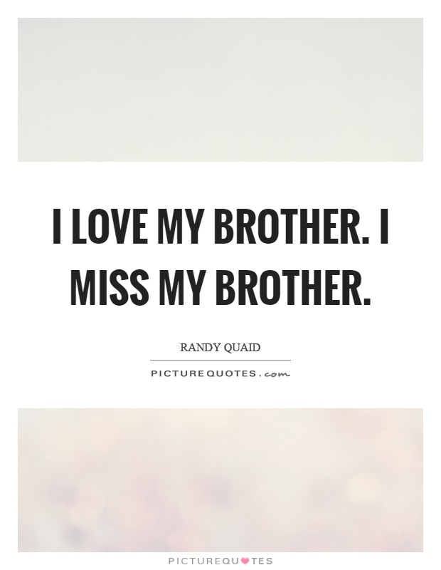 i love my brother i miss my brother picture quote 1