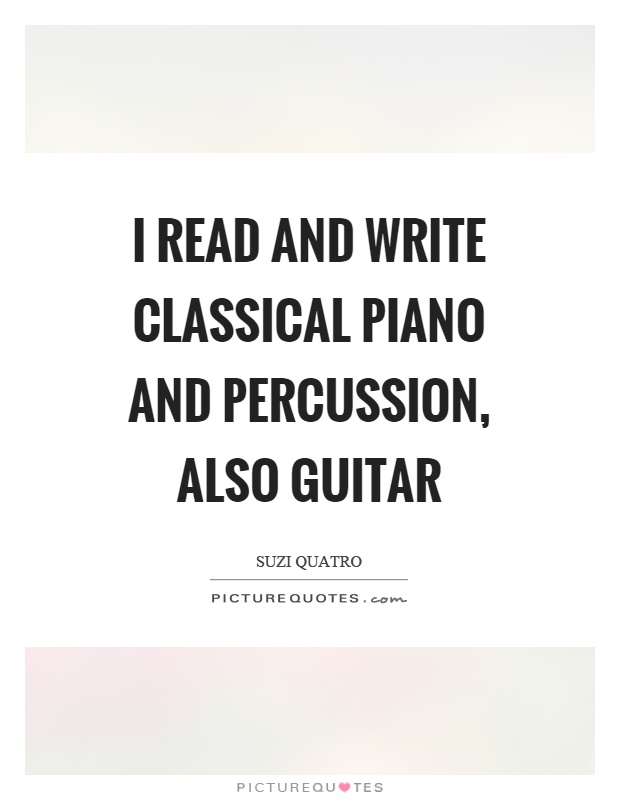 I read and write classical piano and percussion, also guitar Picture Quote #1