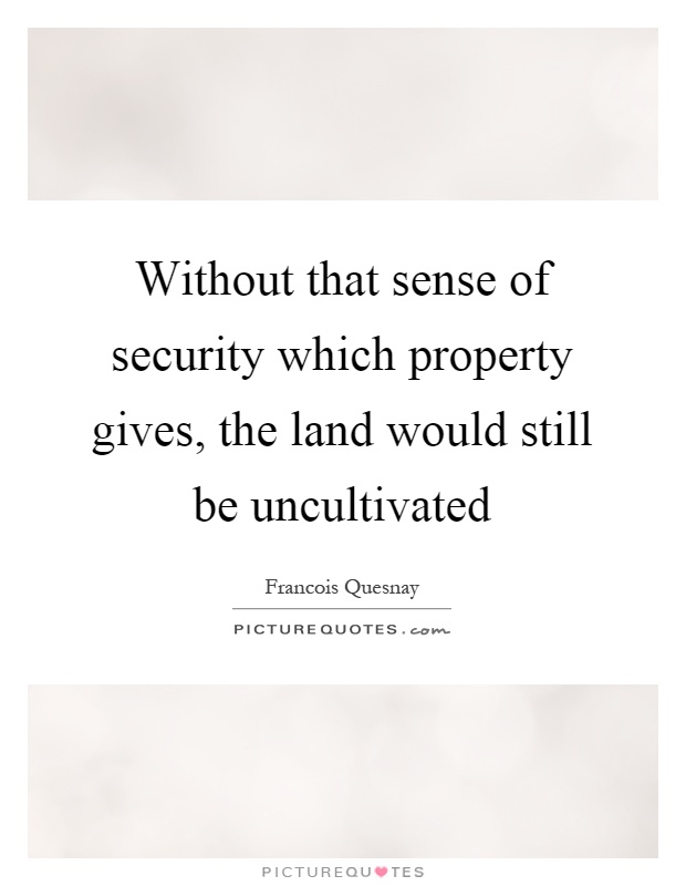 Without that sense of security which property gives, the land would still be uncultivated Picture Quote #1