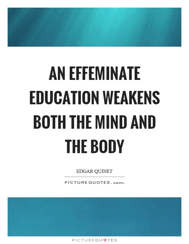 An effeminate education weakens both the mind and the body Picture Quote #1
