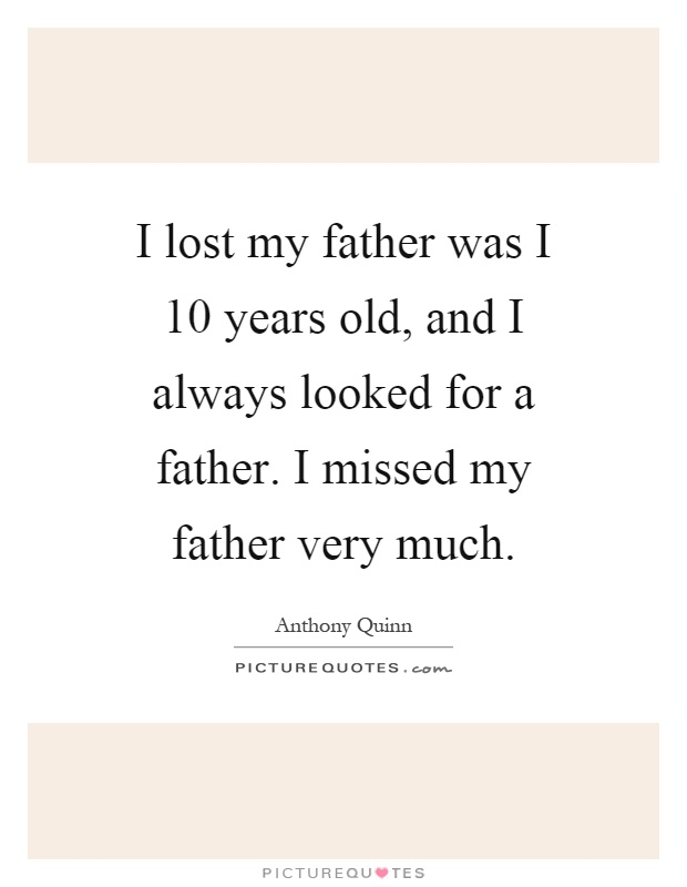 I lost my father was I 10 years old, and I always looked for a father. I missed my father very much Picture Quote #1