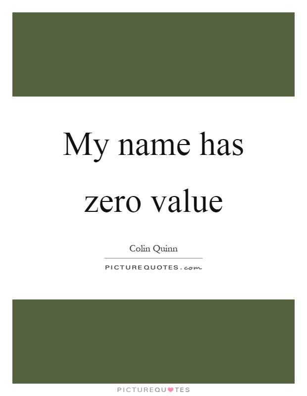 My name has zero value Picture Quote #1
