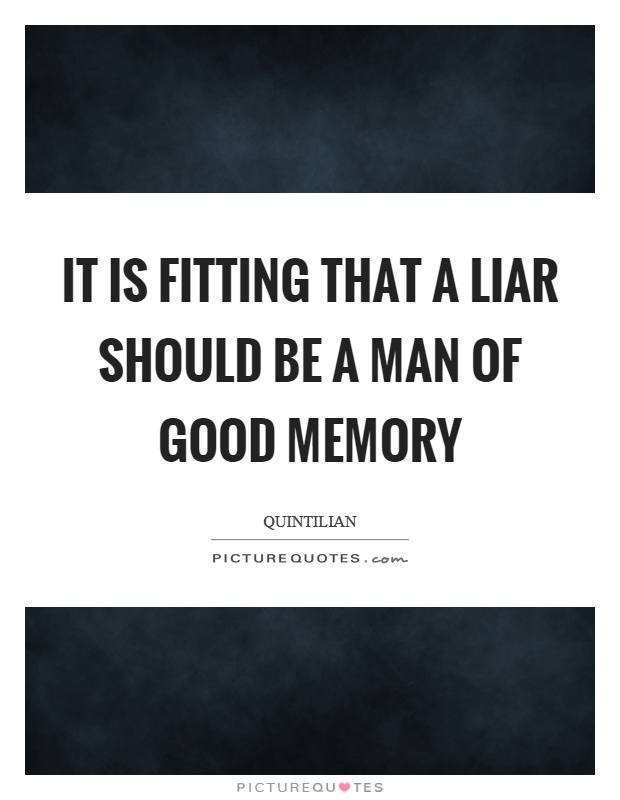 It is fitting that a liar should be a man of good memory Picture Quote #1