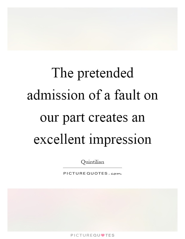 The pretended admission of a fault on our part creates an excellent impression Picture Quote #1
