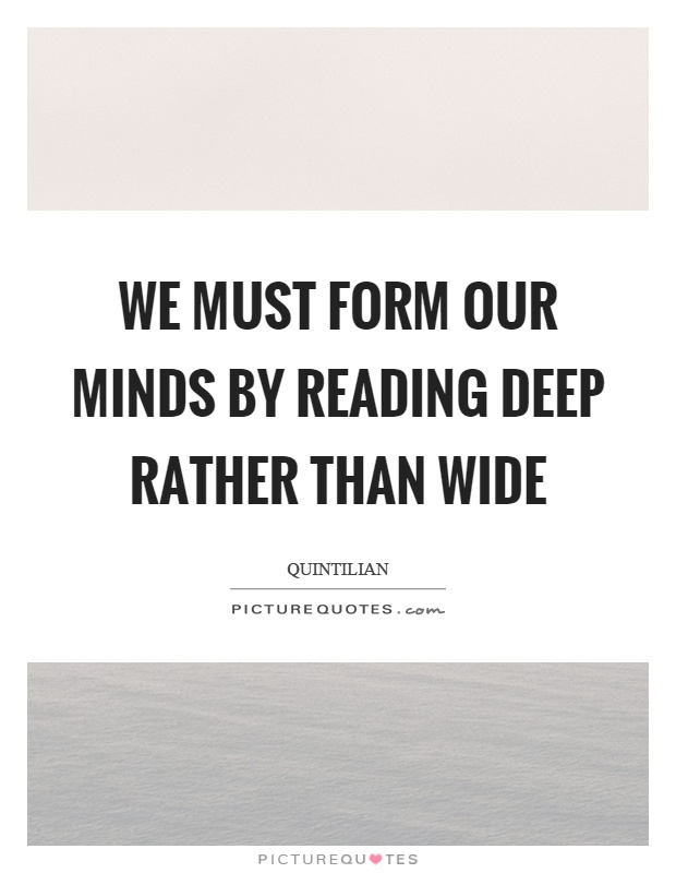 We must form our minds by reading deep rather than wide Picture Quote #1