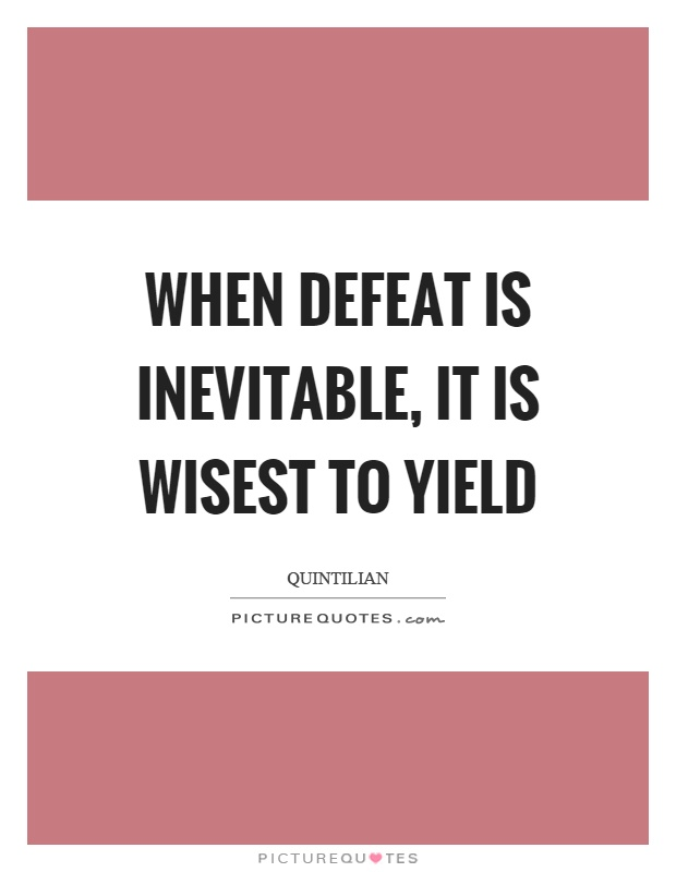 When defeat is inevitable, it is wisest to yield Picture Quote #1