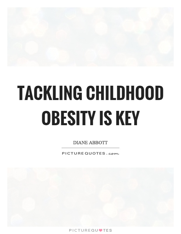 Tackling childhood obesity is key Picture Quote #1