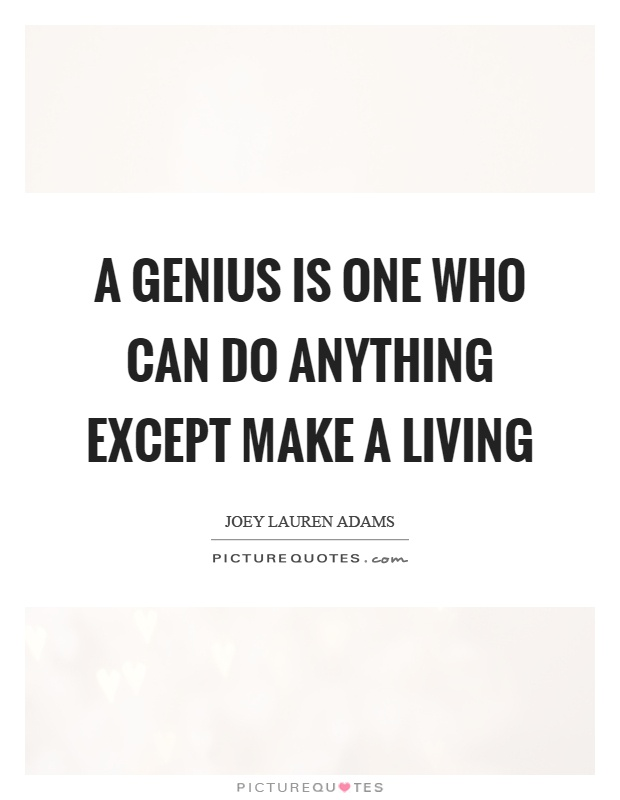 A genius is one who can do anything except make a living Picture Quote #1