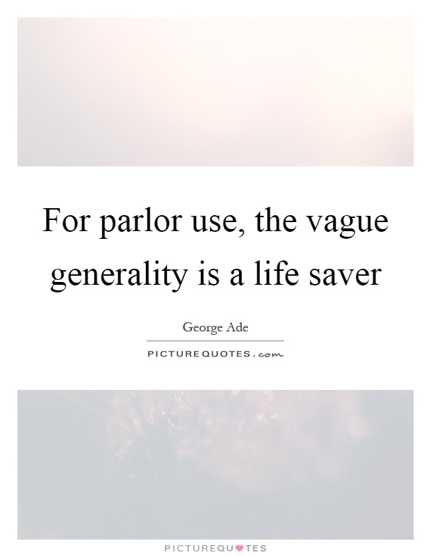 For parlor use, the vague generality is a life saver Picture Quote #1