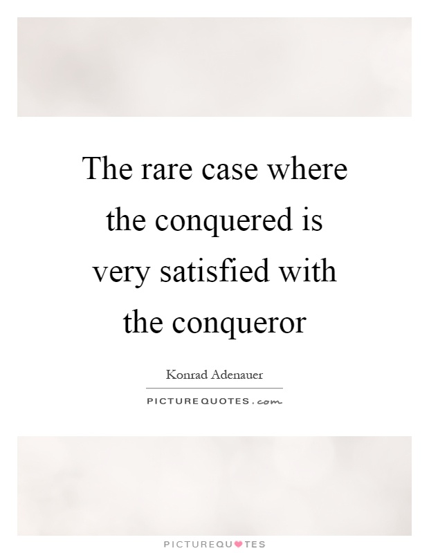 The rare case where the conquered is very satisfied with the conqueror Picture Quote #1