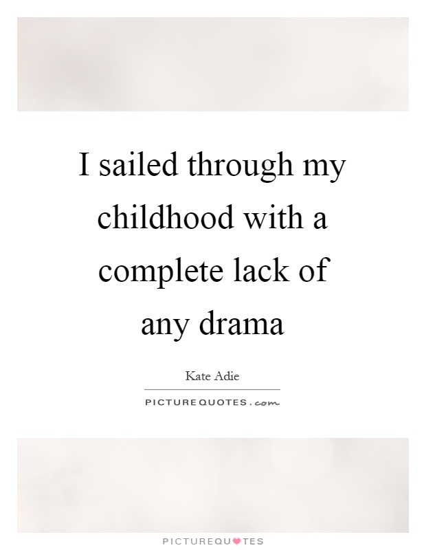 I sailed through my childhood with a complete lack of any drama Picture Quote #1