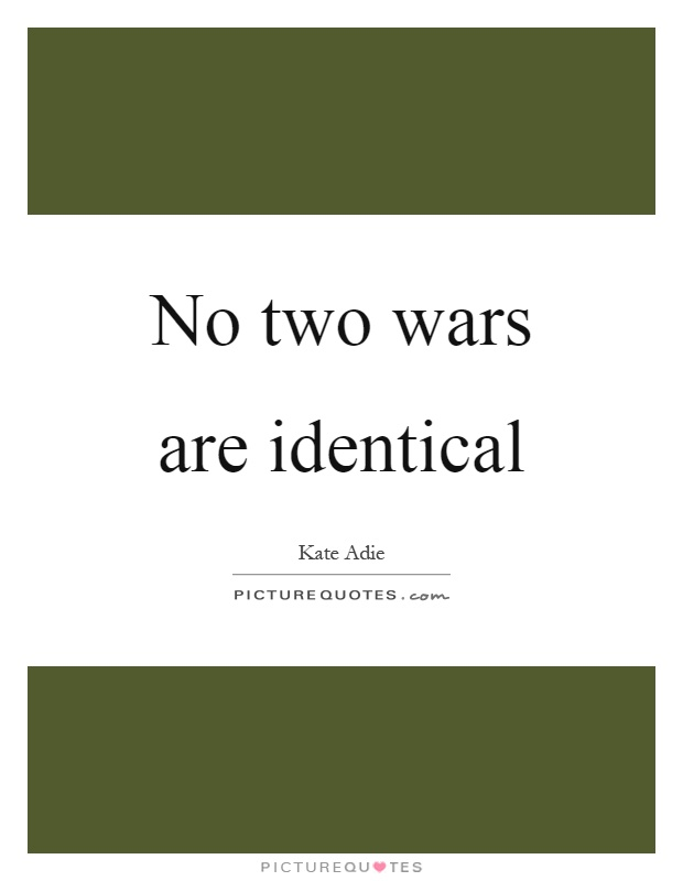 No two wars are identical Picture Quote #1