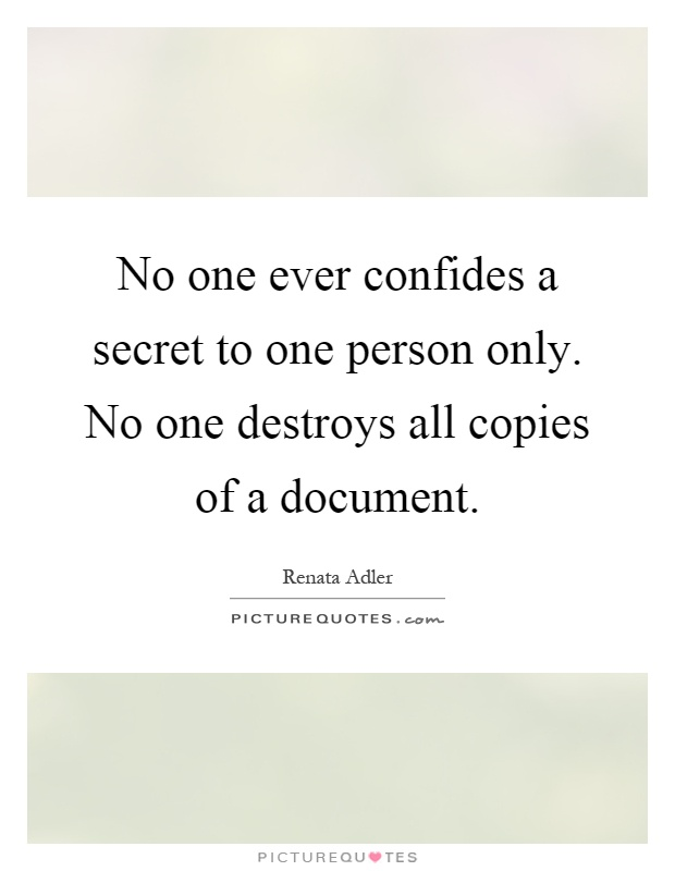No one ever confides a secret to one person only. No one destroys all copies of a document Picture Quote #1