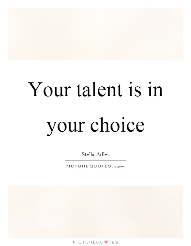 Your talent is in your choice Picture Quote #1