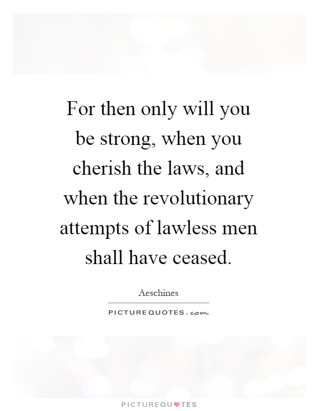 For then only will you be strong, when you cherish the laws, and when the revolutionary attempts of lawless men shall have ceased Picture Quote #1