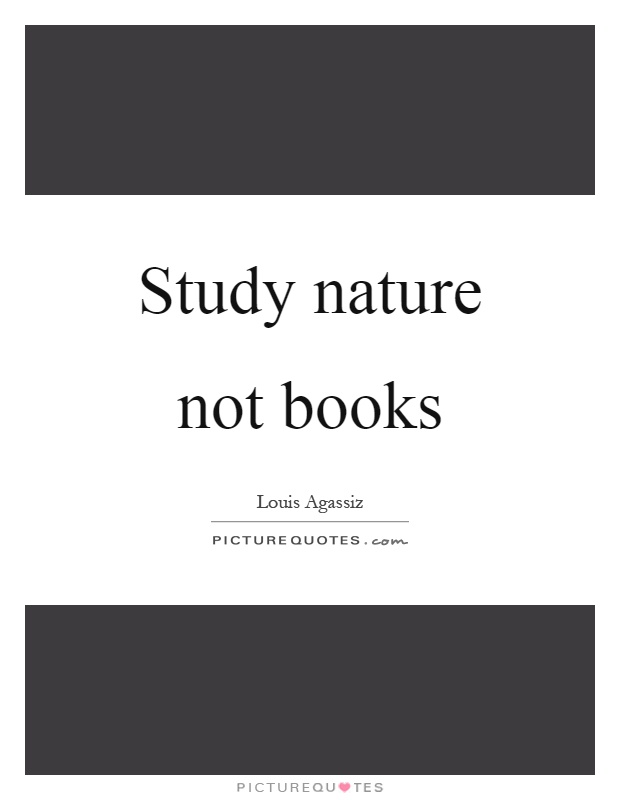 Study nature not books Picture Quote #1