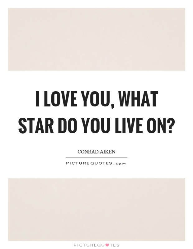 I love you, what star do you live on? Picture Quote #1