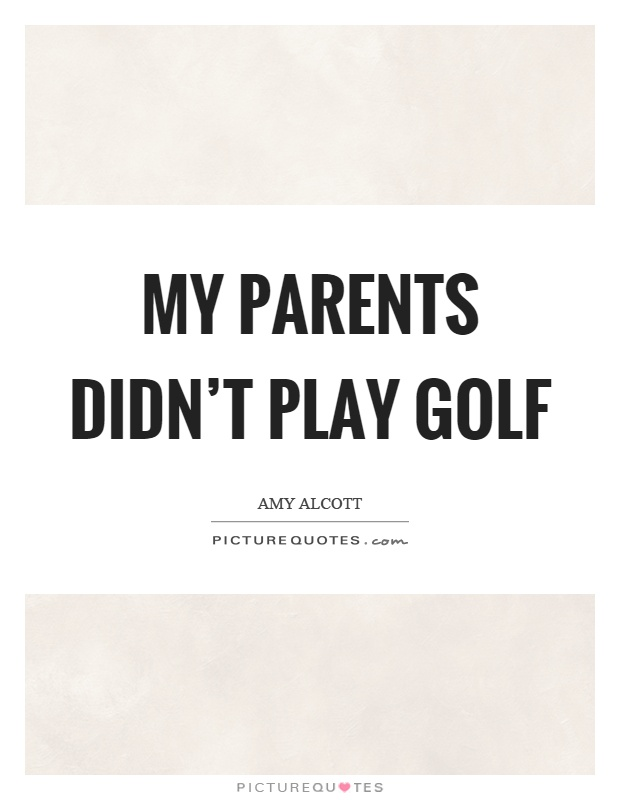 My parents didn't play golf Picture Quote #1